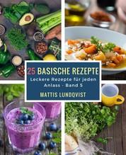 25 basische Rezepte - Leckere Rezepte für jeden Anlass