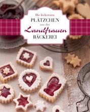 Die leckersten Plätzchen aus der Landfrauen-Bäckerei - Köstliche Rezepte zum Backen und Genießen