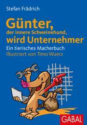 Günter, der innere Schweinehund, wird Unternehmer - Ein tierisches Macherbuch