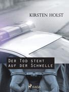 Kirsten Holst: Der Tod steht auf der Schwelle ★★★★