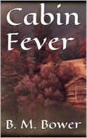 B. M. Bower: Cabin Fever