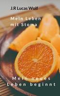 J.R Lucas Wolf: Mein Leben mit Stoma