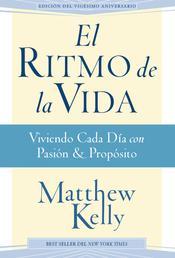 El Ritmo de la Vida - Viviendo Cada Día con Pasión y Propósito (Rhythm of Life Spanish Edition)