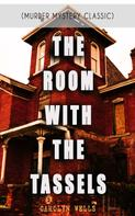 Carolyn Wells: THE ROOM WITH THE TASSELS (Murder Mystery Classic)