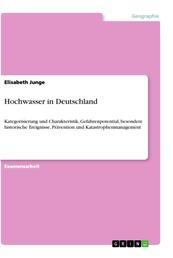 Hochwasser in Deutschland - Kategorisierung und Charakteristik, Gefahrenpotential, besondere historische Ereignisse, Prävention und Katastrophenmanagement
