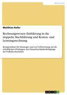 Matthias Hofer: Rechnungswesen: Einführung in die doppelte Buchführung und Kosten- und Leistungsrechnung