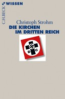 Christoph Strohm: Die Kirchen im Dritten Reich