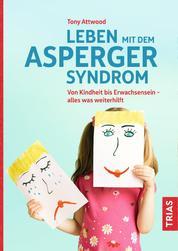 Leben mit dem Asperger-Syndrom - Von Kindheit bis Erwachsensein - alles was weiterhilft