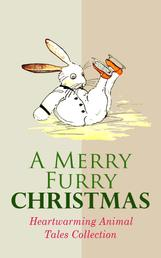 A Merry Furry Christmas: Heartwarming Animal Tales Collection - The Cricket on the Hearth, The Tailor of Gloucester, Voyages of Doctor Dolittle, The Wind in the Willows, The Wonderful Wizard of OZ, The Nutcracker and the Mouse King, Cat & Dog Stories, Black Beauty