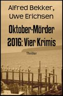Alfred Bekker: Oktober-Mörder 2016: Vier Krimis