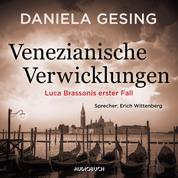 Venezianische Verwicklungen - Luca Brassonis erster Fall (Gekürzt)