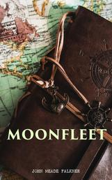 Moonfleet - A Gripping Tale of Smuggling, Royal Treasure & Shipwreck (Children's Classics)