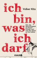 Volker Kitz: Ich bin, was ich darf ★★★★