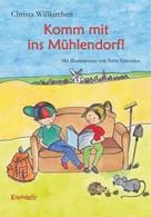 Christa Wißkirchen: Komm mit ins Mühlendorf!
