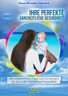 Roman Alexander Saint-Juste: Ihre perfekte ganzheitliche Gesundheit
