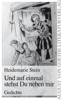 Heidemarie Stein: Und auf einmal stehst Du neben mir