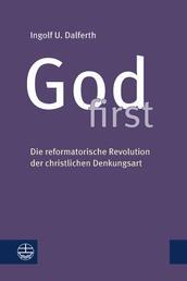 God first - Die reformatorische Revolution der christlichen Denkungsart