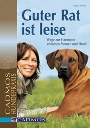 Guter Rat ist leise - Wege zur Harmonie zwischen Mensch und Hund