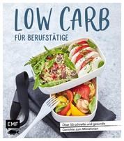Low Carb für Berufstätige - Über 50 schnelle und gesunde Gerichte zum Mitnehmen