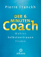 Pierre Franckh: Der 6-Minuten-Coach ★★★★★