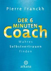 Der 6-Minuten-Coach - Wahres Selbstvertrauen finden