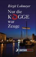 Birgit Lohmeyer: Nur die Kogge war Zeuge ★★★