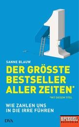 Der größte Bestseller aller Zeiten (mit diesem Titel) - Wie Zahlen uns in die Irre führen - Ein SPIEGEL-Buch
