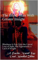 The Blind Man With Greater Insight - Blindness Is Not Only a Literal Loss of Sight; But Figuratively a Lack of Insight