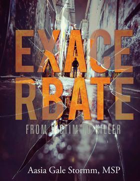 Exacerbate; From Victim to Killer