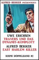 Alfred Bekker: Krimi Doppelband #2: Travers und das Dynamit-Komplott/ East Harlem Killer