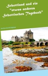 """Schottland und ein """"etwas anderes Schottisches Tagebuch"""" - Eine Reise durch die Highlands"""