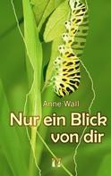 Anne Wall: Nur ein Blick von dir ★★★★