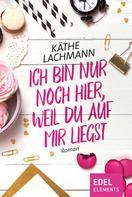 Käthe Lachmann: Ich bin nur noch hier, weil du auf mir liegst ★★★★