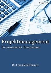 Projektmanagement - Ein praxisnahes Kompendium