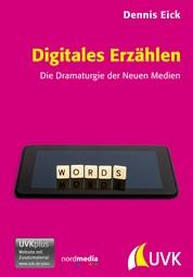 Digitales Erzählen - Die Dramaturgie der Neuen Medien