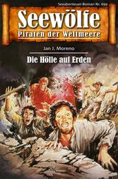 Seewölfe - Piraten der Weltmeere 699 - Die Hölle auf Erden