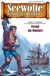 Seewölfe - Piraten der Weltmeere 6 - Feind im Dunkel
