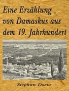 Stephan Doeve: Eine Erzählung von Damaskus aus dem 19. Jahrhundert