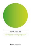 Adolf Frisé: Der Beginn der Vergangenheit
