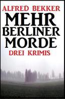 Alfred Bekker: Mehr Berliner Morde: Drei Krimis ★