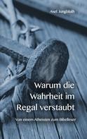 Axel Jungbluth: Warum die Wahrheit im Regal verstaubt