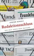Stefan Schulz: Redaktionsschluss