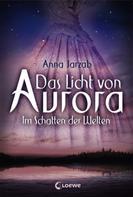 Anna Jarzab: Das Licht von Aurora (Band 2) - Im Schatten der Welten