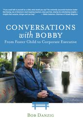 Conversations with Bobby - From Foster Child to Corporate Executive