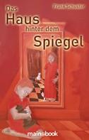 Schuster, Frank: Das Haus hinter dem Spiegel ★★★★★