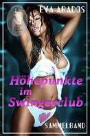 Eva Arados: Höhepunkte im Swingerclub (Sammelband) ★★★