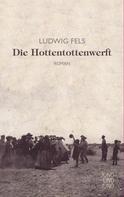 Ludwig Fels: Die Hottentottenwerft ★★★★