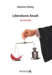 Lebenskunst Anwalt - Ein Anti-Idyll
