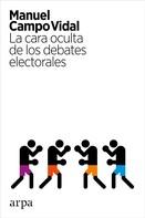 Manuel Campo Vidal: La cara oculta de los debates electorales