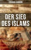 Eduard Gibbon: Der Sieg des Islams